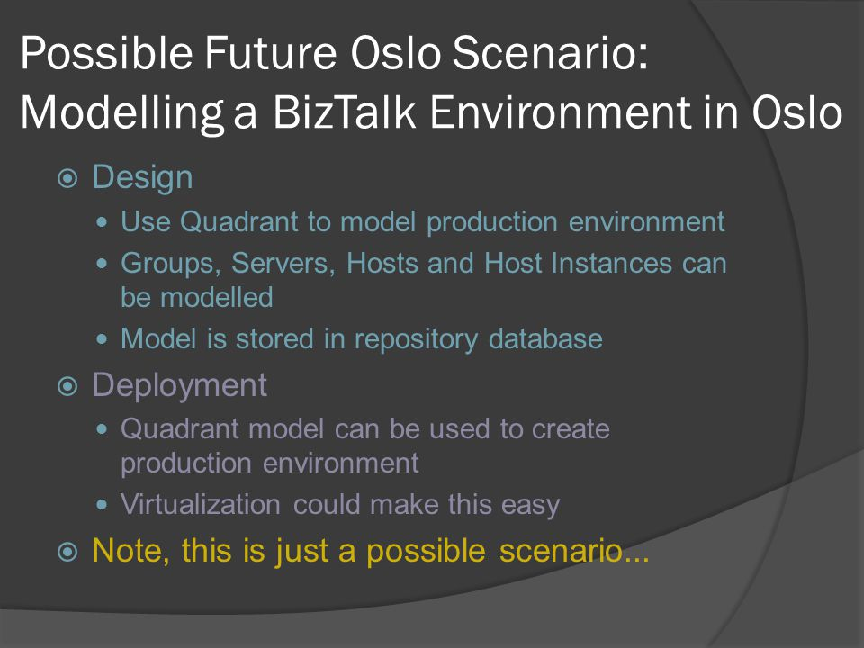Possible Future Oslo Scenario: Modelling a BizTalk Environment in Oslo  Design Use Quadrant to model production environment Groups, Servers, Hosts an
