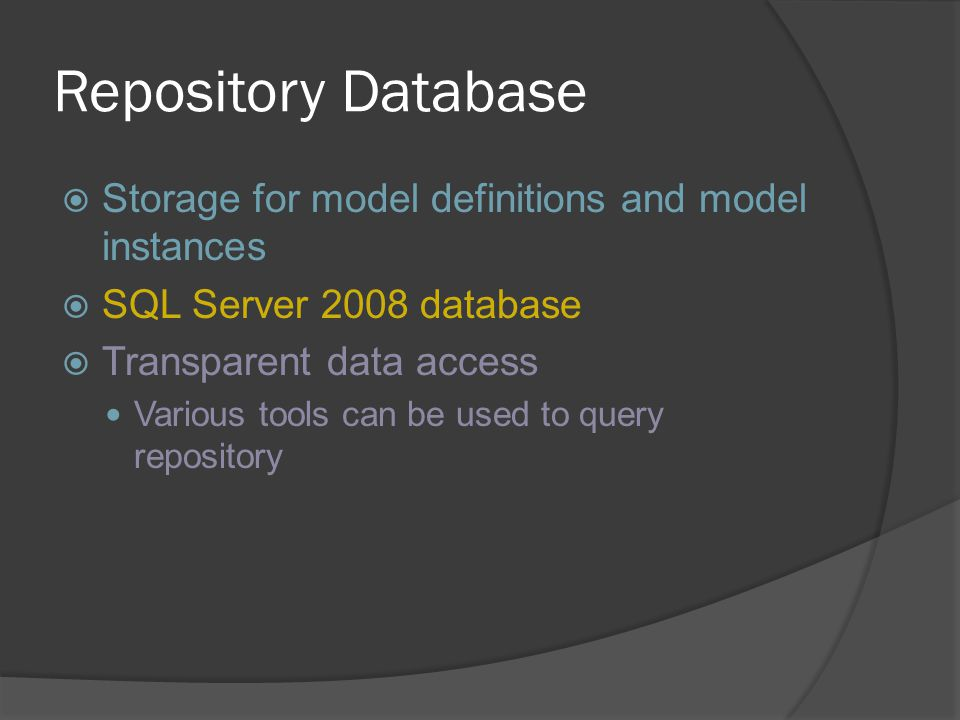 Repository Database Content  Tables in the Repository database represent different technologies  Currently included: Common language runtime Windows Communication Foundation Windows Workflow Foundation Identity  Future technologies will be Schematized BizTalk Server