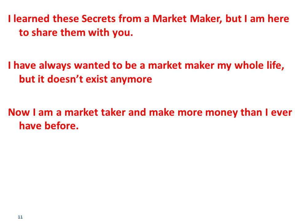 11 I learned these Secrets from a Market Maker, but I am here to share them with you. I have always wanted to be a market maker my whole life, but it