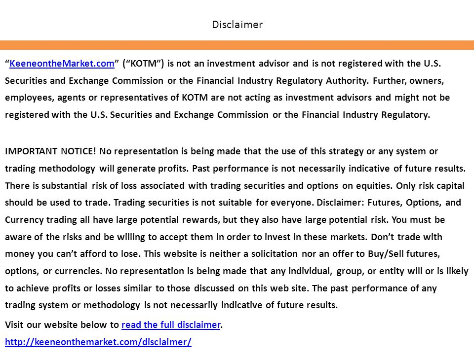 "Disclaimer ""KeeneontheMarket.com"" (""KOTM"") is not an investment advisor and is not registered with the U.S. Securities and Exchange Commission or the"