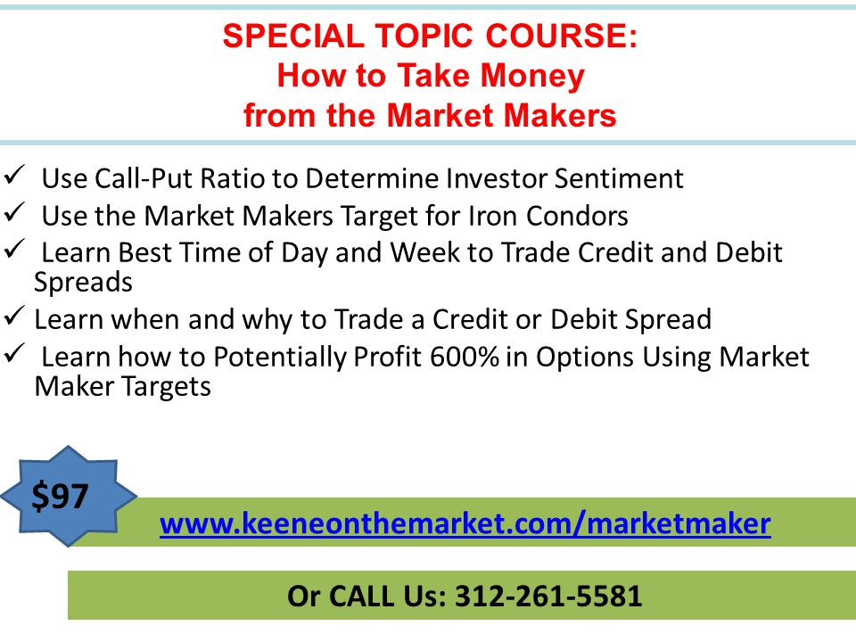 SPECIAL TOPIC COURSE: How to Take Money from the Market Makers Use Call-Put Ratio to Determine Investor Sentiment Use the Market Makers Target for Iro