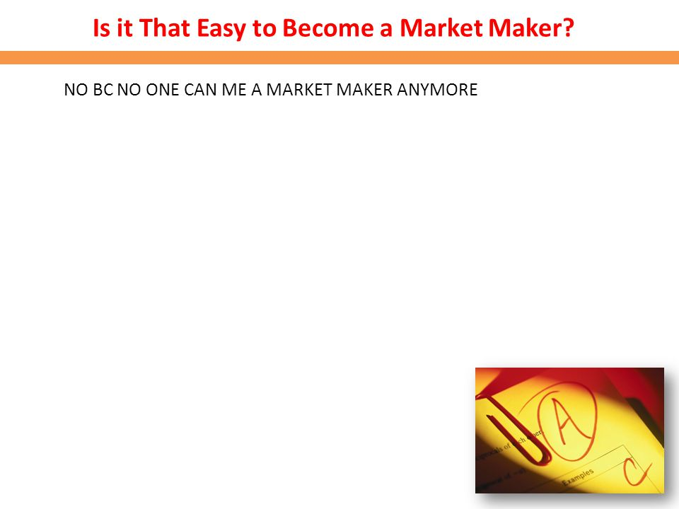 Is it That Easy to Become a Market Maker? NO BC NO ONE CAN ME A MARKET MAKER ANYMORE