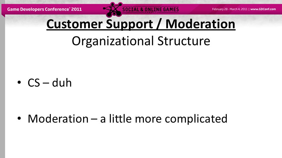 Customer Support / Moderation Organizational Structure CS – duh Moderation – a little more complicated