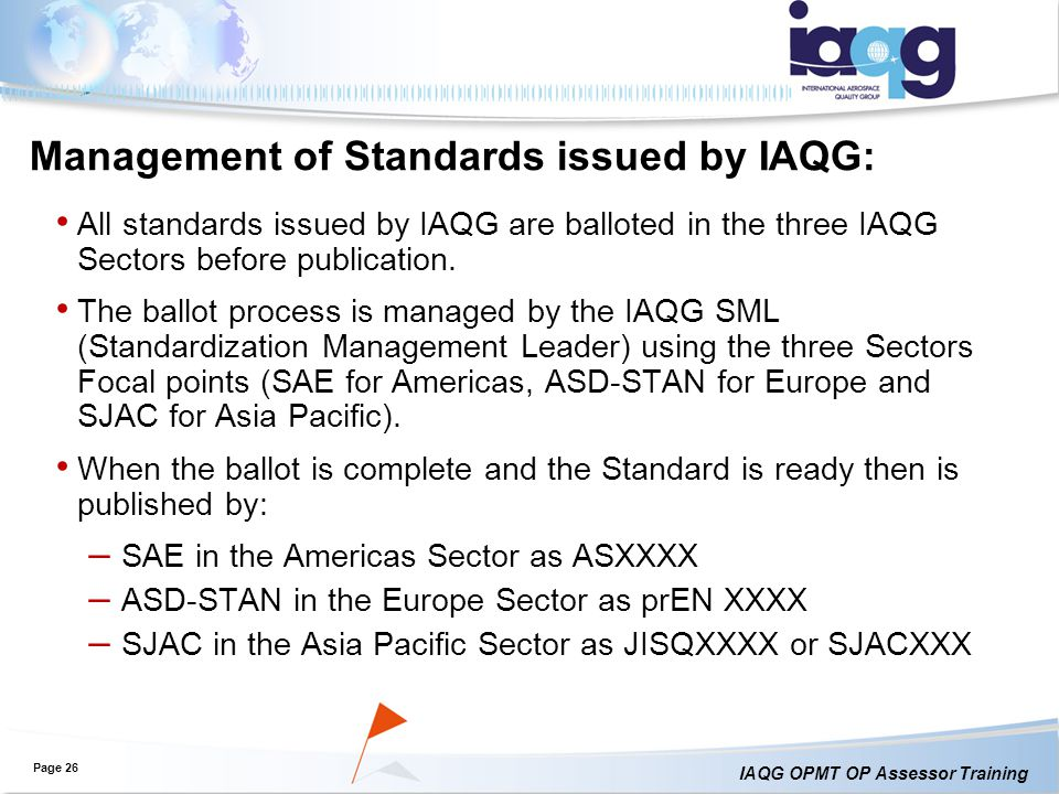 IAQG OPMT OP Assessor Training Management of Standards issued by IAQG: All standards issued by IAQG are balloted in the three IAQG Sectors before publication.