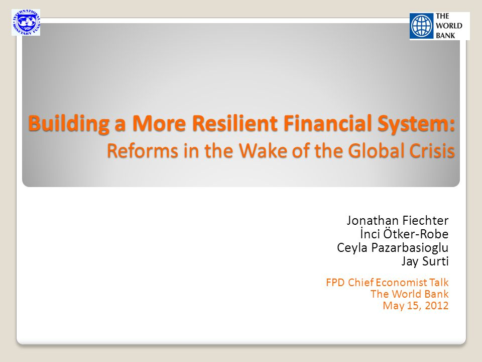 Building a More Resilient Financial System: Reforms in the Wake of the Global Crisis Jonathan Fiechter İnci Ötker-Robe Ceyla Pazarbasioglu Jay Surti F