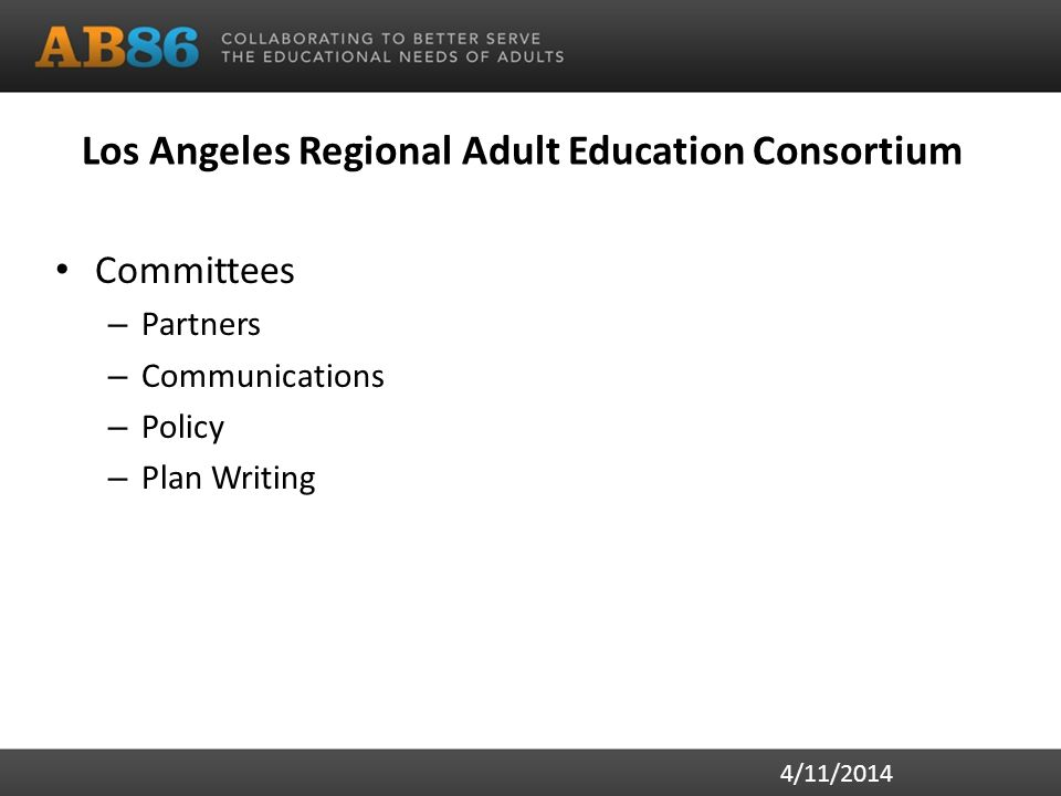 Committees – Partners – Communications – Policy – Plan Writing 4/11/2014 Los Angeles Regional Adult Education Consortium