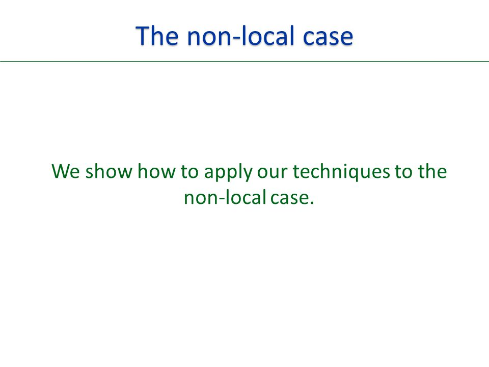 The non-local case We show how to apply our techniques to the non-local case.