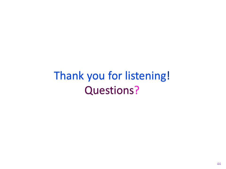 44 Thank you for listening! Questions