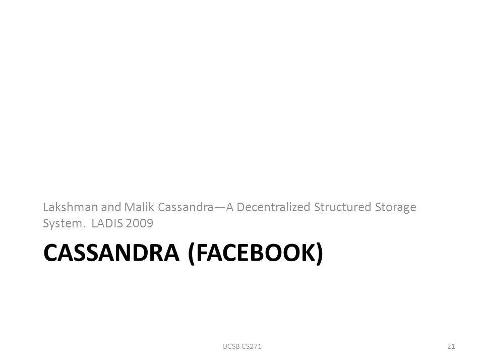 CASSANDRA (FACEBOOK) Lakshman and Malik Cassandra—A Decentralized Structured Storage System.