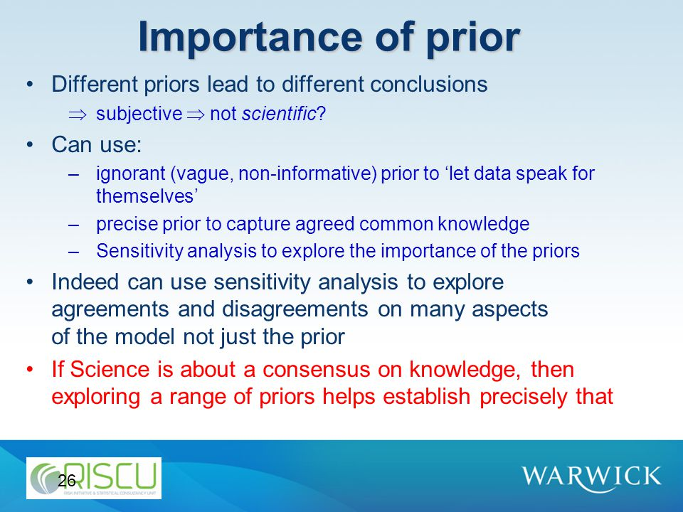 26 Importance of prior Different priors lead to different conclusions  subjective  not scientific.