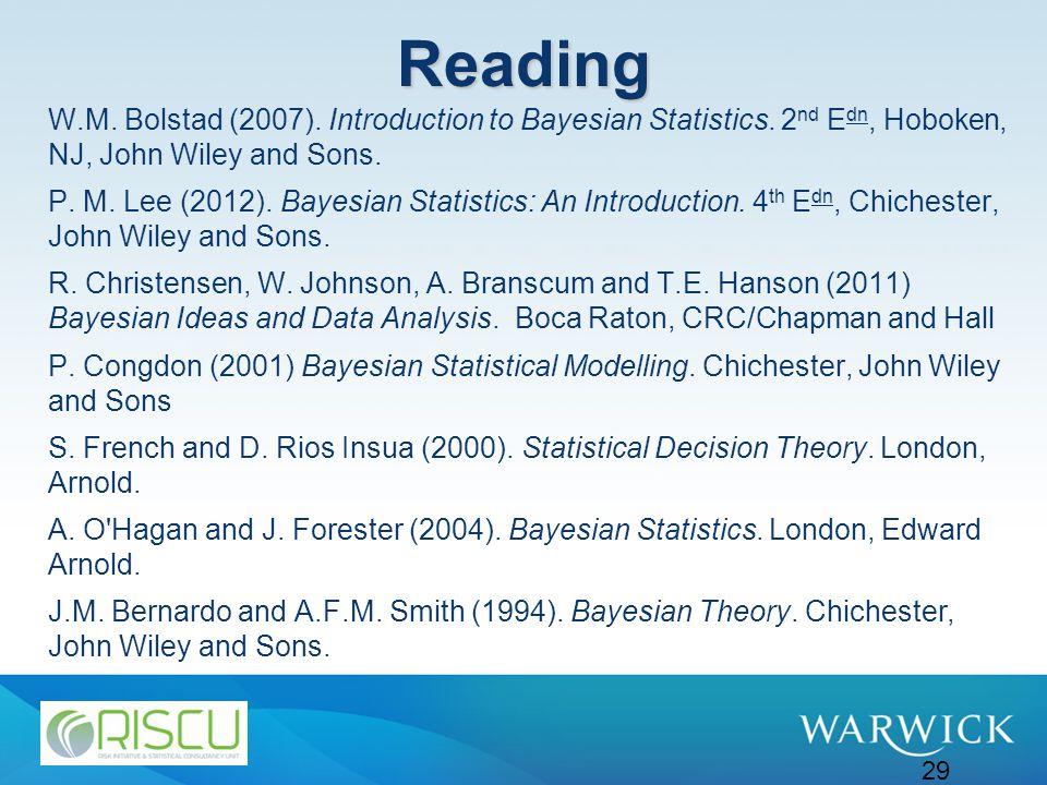 29 Reading W.M. Bolstad (2007). Introduction to Bayesian Statistics.