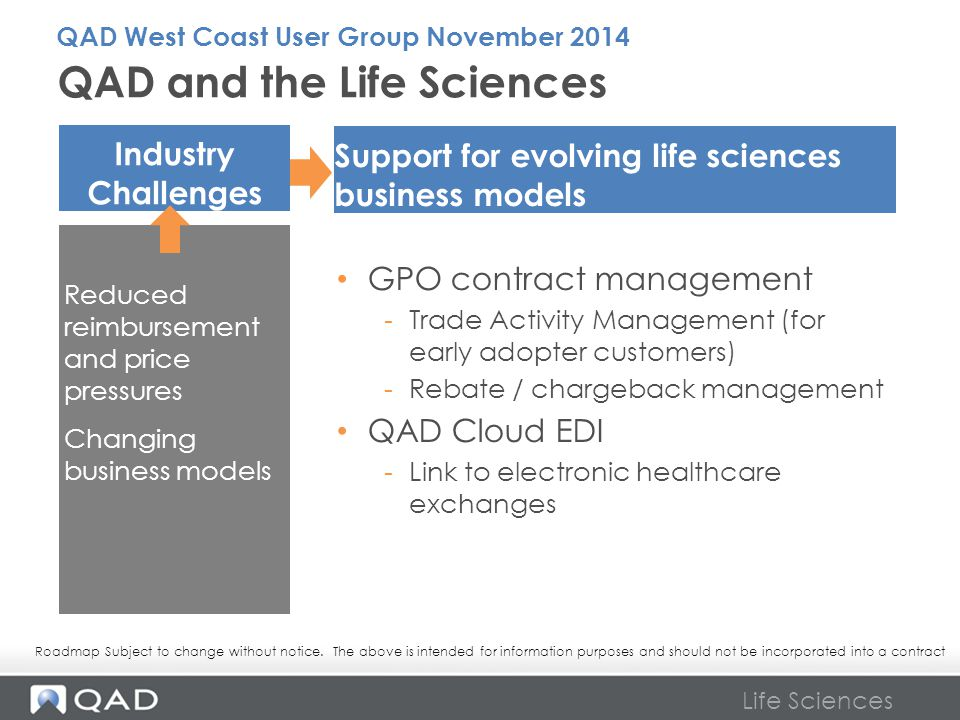 Life Sciences QAD and the Life Sciences Support for evolving life sciences business models Industry Challenges Reduced reimbursement and price pressur