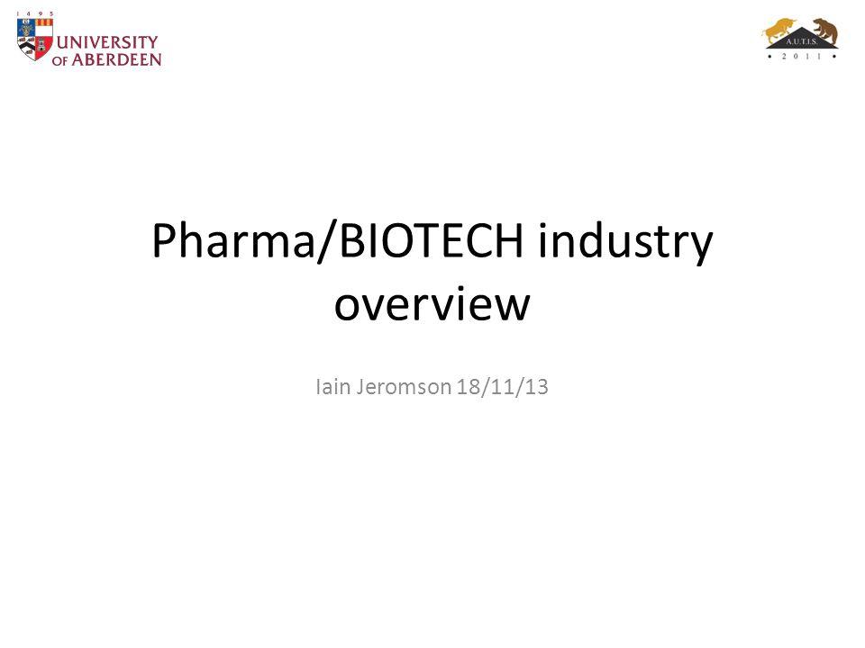 Pharma/BIOTECH industry overview Iain Jeromson 18/11/13