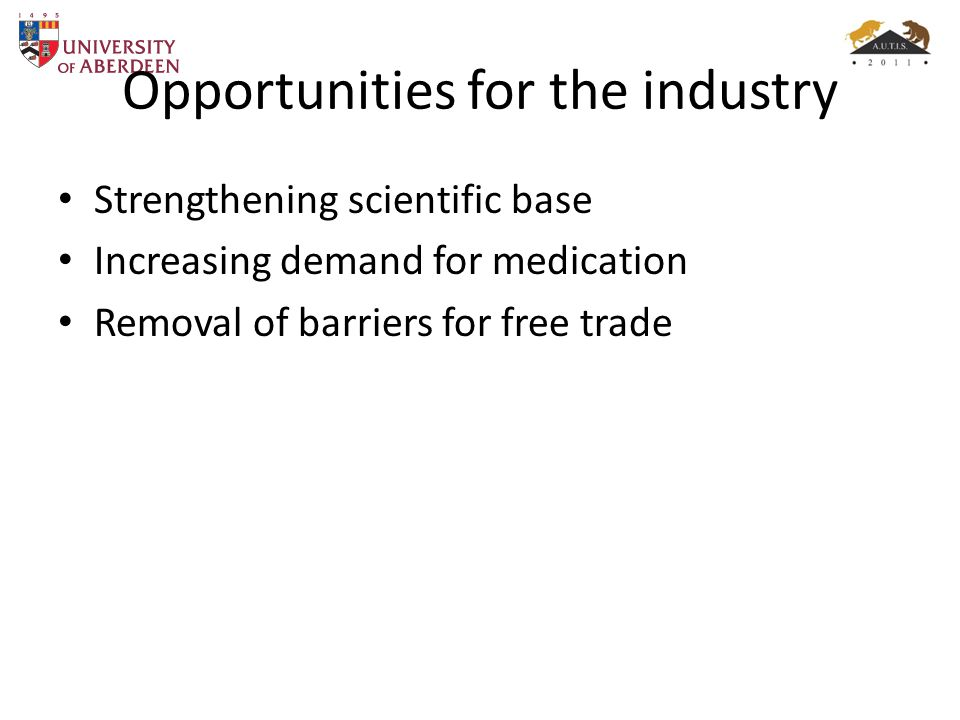 Opportunities for the industry Strengthening scientific base Increasing demand for medication Removal of barriers for free trade