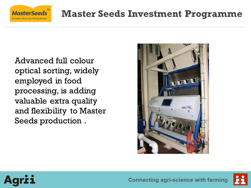 Connecting agri-science with farming Advanced full colour optical sorting, widely employed in food processing, is adding valuable extra quality and flexibility to Master Seeds production.