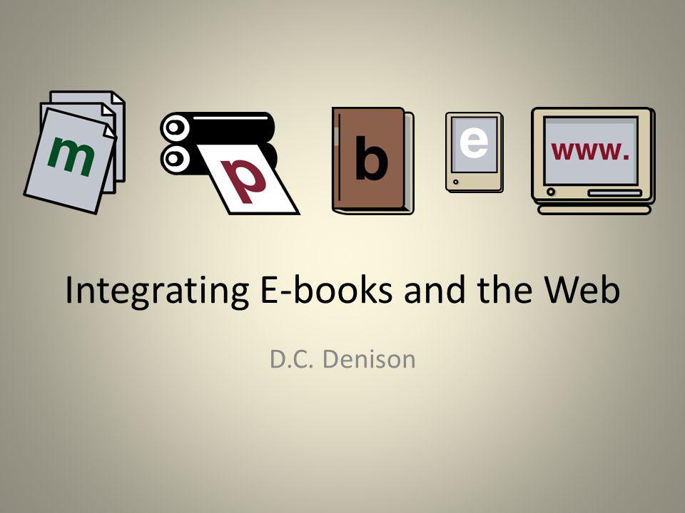 Integrating E-books and the Web D.C. Denison