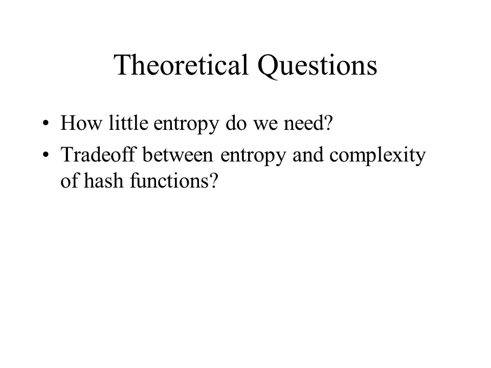 Theoretical Questions How little entropy do we need.