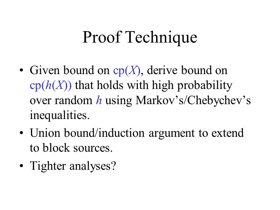 Proof Technique Given bound on cp(X), derive bound on cp(h(X)) that holds with high probability over random h using Markov's/Chebychev's inequalities.