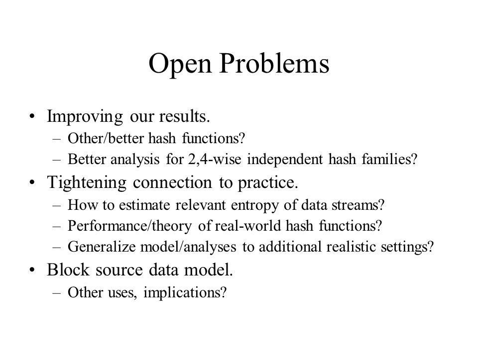 Open Problems Improving our results. –Other/better hash functions.