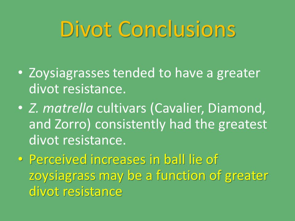 Divot Conclusions Zoysiagrasses tended to have a greater divot resistance.