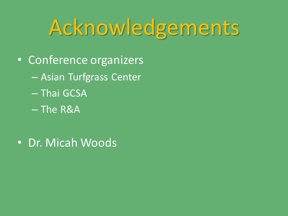 Acknowledgements Conference organizers – Asian Turfgrass Center – Thai GCSA – The R&A Dr.