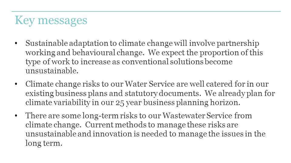 Key messages Sustainable adaptation to climate change will involve partnership working and behavioural change.
