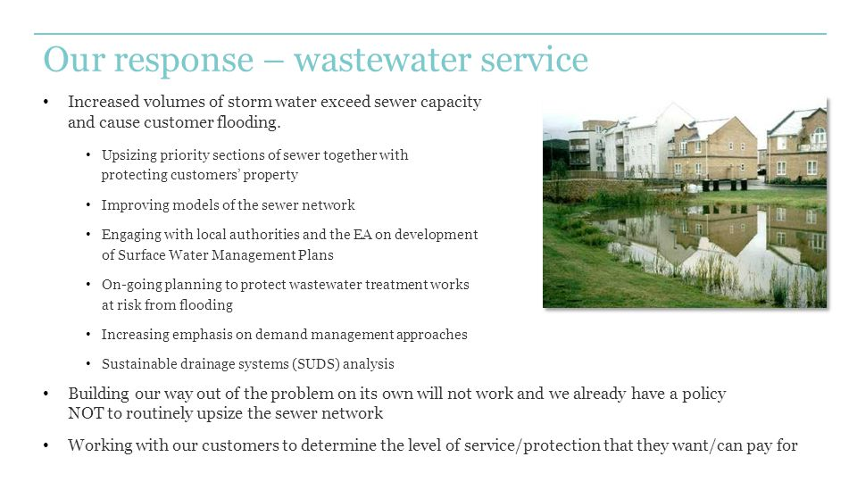 Our response – wastewater service Increased volumes of storm water exceed sewer capacity and cause customer flooding.
