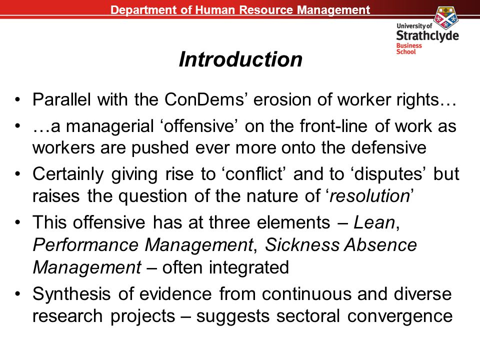 Department of Human Resource Management Introduction Parallel with the ConDems' erosion of worker rights… … a managerial 'offensive' on the front-line