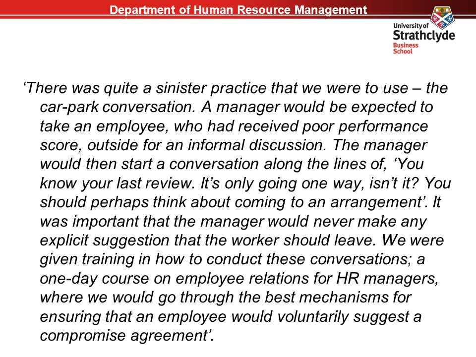Department of Human Resource Management 'There was quite a sinister practice that we were to use – the car-park conversation. A manager would be expec