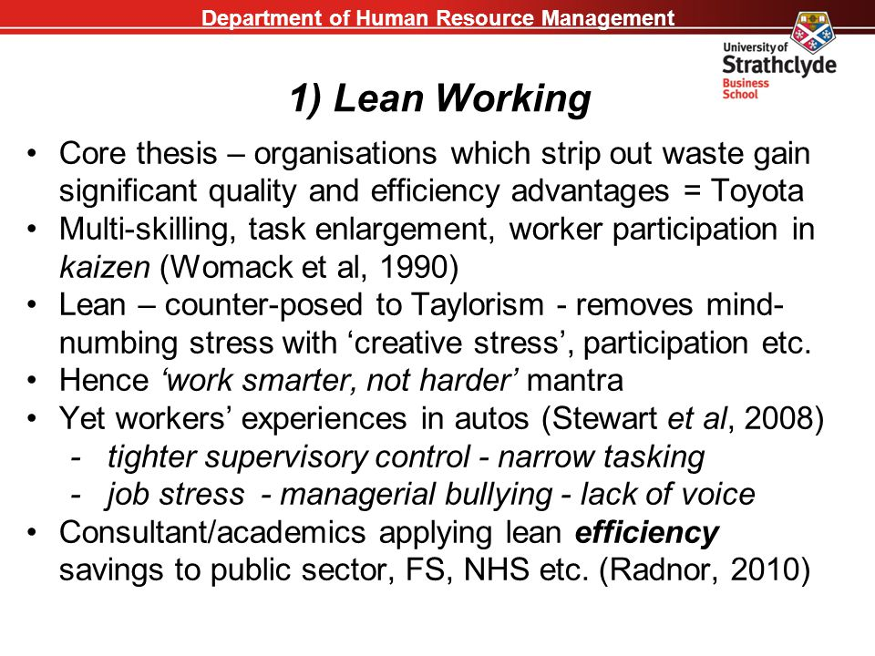 Department of Human Resource Management 1) Lean Working Core thesis – organisations which strip out waste gain significant quality and efficiency adva