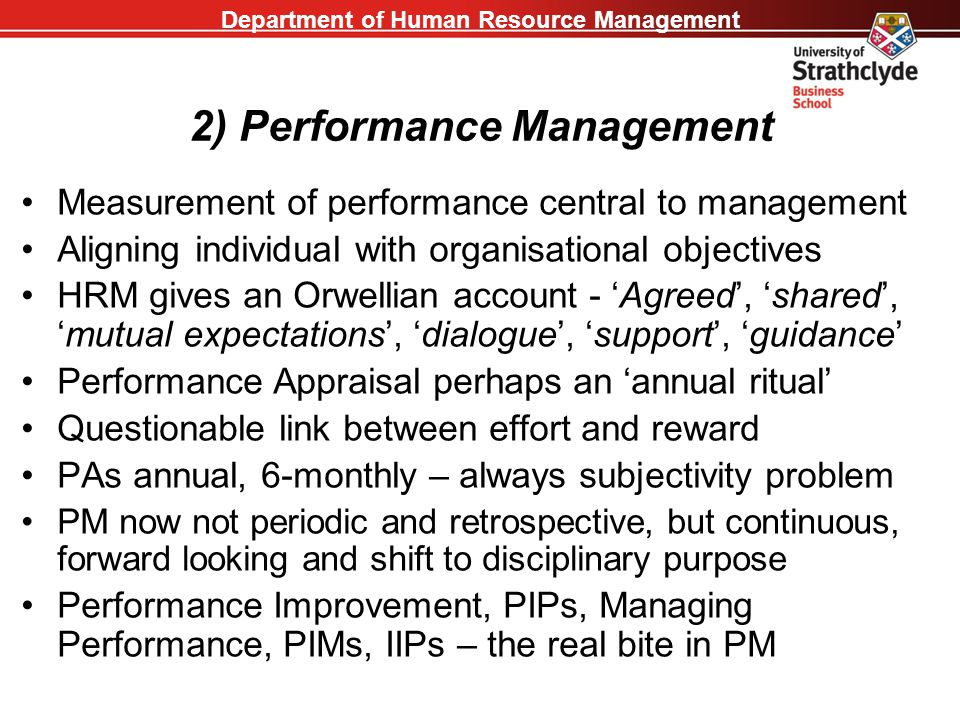 Department of Human Resource Management 2) Performance Management Measurement of performance central to management Aligning individual with organisati