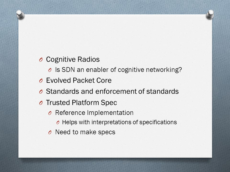 O Cognitive Radios O Is SDN an enabler of cognitive networking? O Evolved Packet Core O Standards and enforcement of standards O Trusted Platform Spec