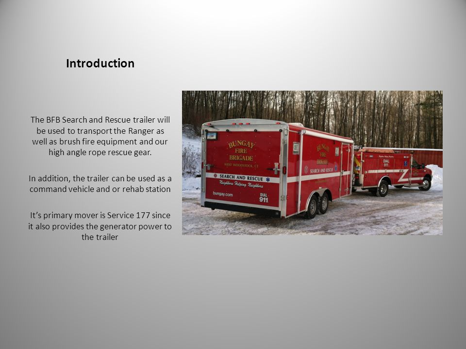 Introduction The BFB Search and Rescue trailer will be used to transport the Ranger as well as brush fire equipment and our high angle rope rescue gear.