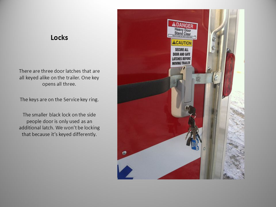 Locks There are three door latches that are all keyed alike on the trailer.
