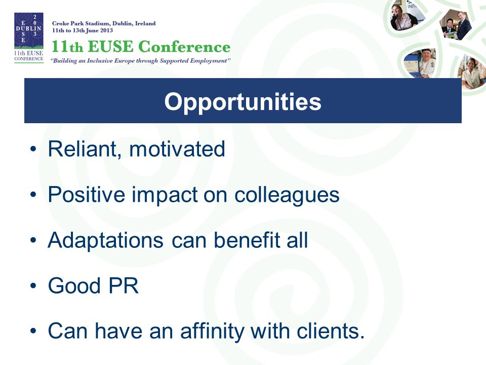 Reliant, motivated Positive impact on colleagues Adaptations can benefit all Good PR Can have an affinity with clients.