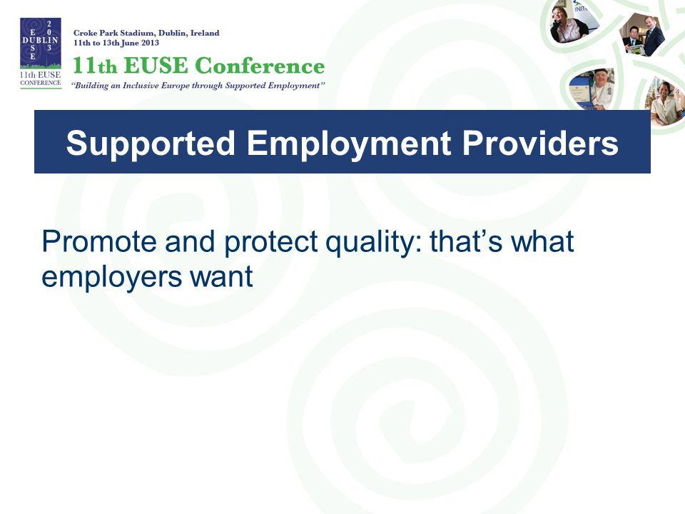 Promote and protect quality: that's what employers want Supported Employment Providers