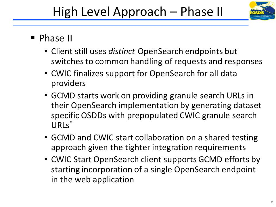 High Level Approach – Phase III  Phase III: CWIC Start OpenSearch uses a single/configured GCMD OpenSearch endpoint for all requests and responses Interactions with CWIC OpenSearch are transparent to CWIC Start OpenSearch and driven entirely by GCMD * CWIC Start OpenSearch client starts prototyping with automatically generated User Interface based on GCMD root and dataset specific OSDDs * CWIC Start OpenSearch client finalizes styling and UI experience 7