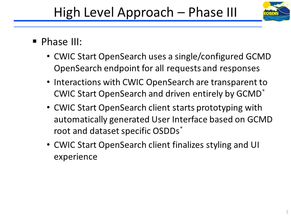 Phase I differences and issues 1  Namespaces: Almost there: – GCMD just changed opensearch to openSearch, we should keep opensearch unless there is a compelling reason to change  Error Handling:  Do not use status line 200 OK for errors (GCMD action item Q6 and Q10)  Pagination:  Doug will add best practice about supporting startPage and count and remove support for startIndex, which can be confusing  GCMD and CWIC will notify group when individual implementations are tested and ready to deploy  GCMD might consider DEV and TEST environments similar to CWIC for deploying changes before PROD  ClientId is required:  CWIC Start clientId is cwicstart_(dev test prod)_opensearch  GCMD and CWIC should require clientId and collect metrics based on it  GCMD and CWIC will notify group when clientId is ready to deploy 8