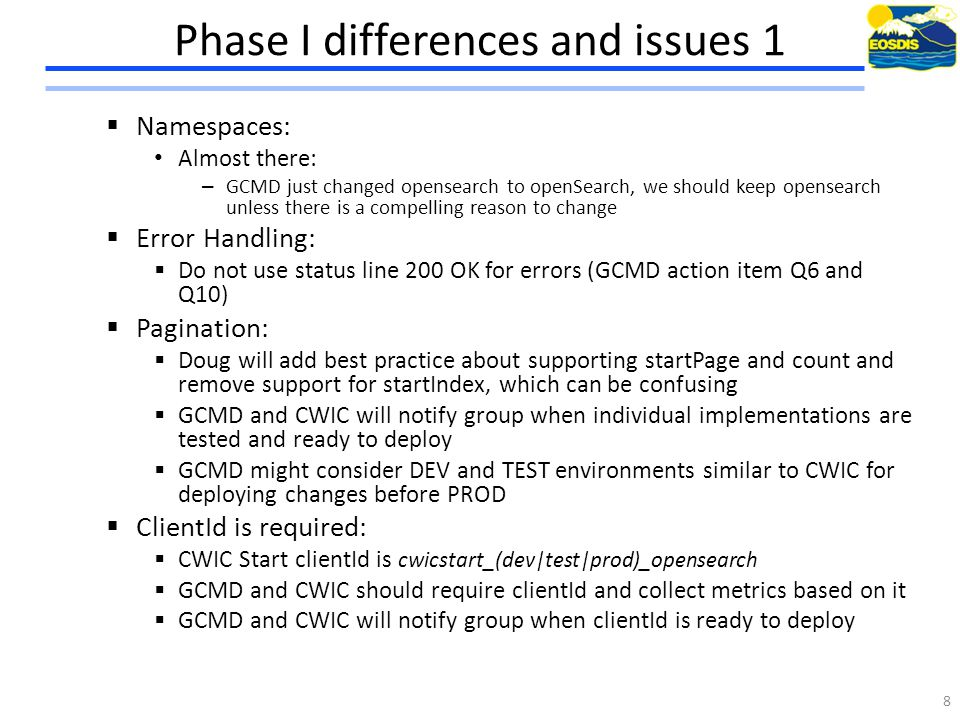 Phase I differences and issues 2  Contents:  Handling of optional response fields:  Removing non-compliant elements  GCMD: time:start, time:end, geo:box in favor or dc:date and georss:box (others?)  Correct / consistent formatting of the response: 9 GCMD PortalOpenSearch Response EntryId: SHADOZ_TAHITI Temporal Coverage Start Date: 1998-01-29 1998-01-29T00:00:00Z T00:00:00Z 1998-01-29T00:00:00Z/T00:00:00Z EntryId: USGS_GFOI_Fiji No temporal coverage No temporal coverage and no corresponding XML in the ATOM response GCMD PortalOpenSearch Response EntryId: c4emas Summary at: GCMDGCMD Seems like inconsistent summaries are returned Summary 1: Summary 2: