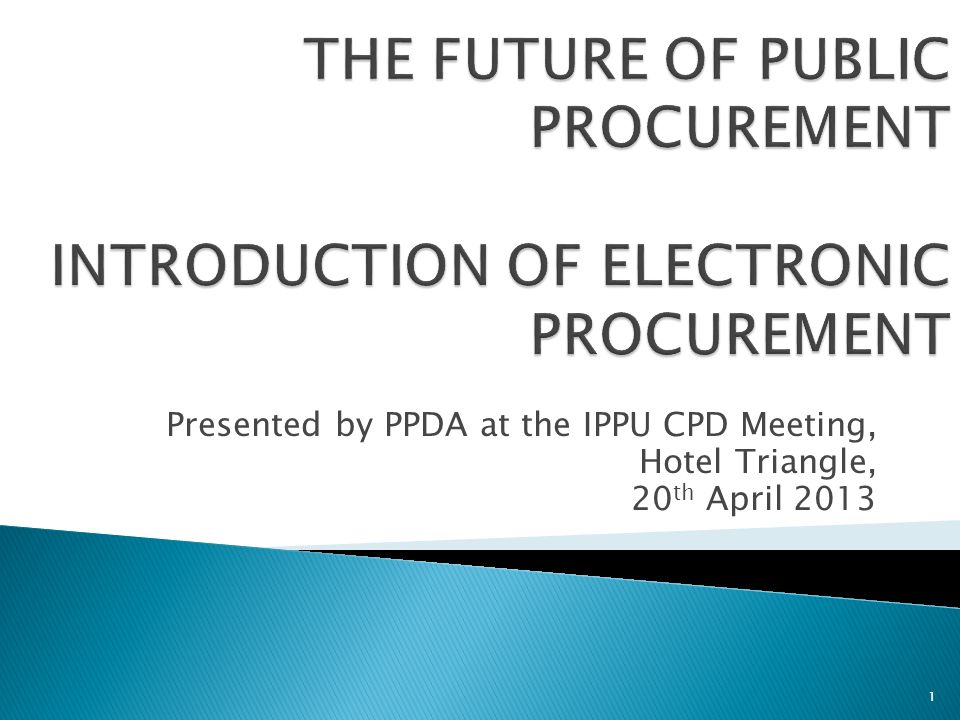 Presented by PPDA at the IPPU CPD Meeting, Hotel Triangle, 20 th April 2013 1