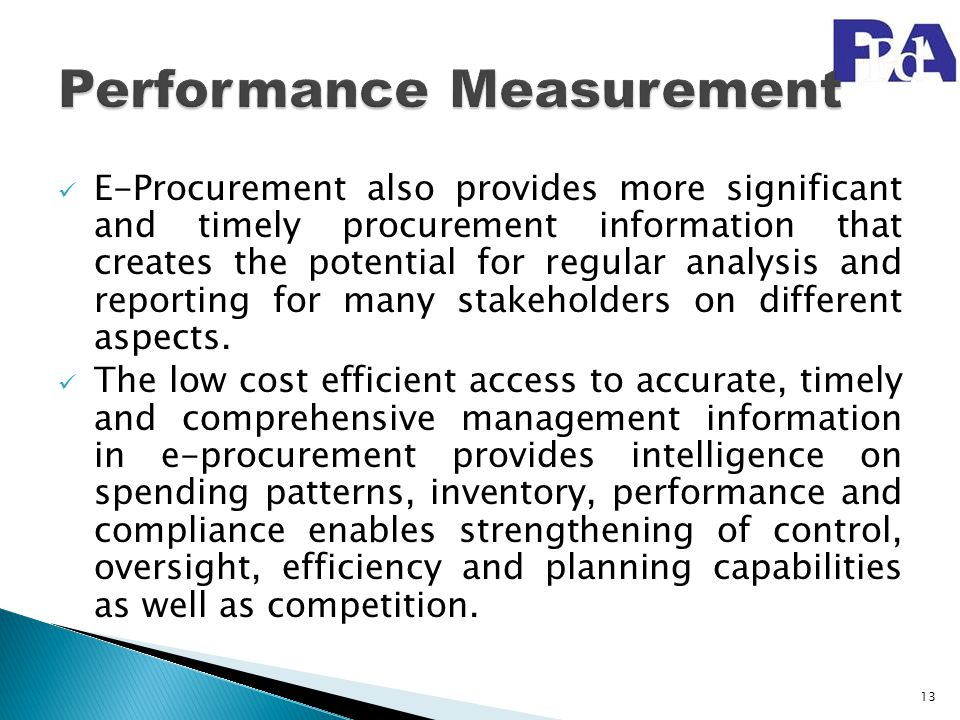E-Procurement also provides more significant and timely procurement information that creates the potential for regular analysis and reporting for many