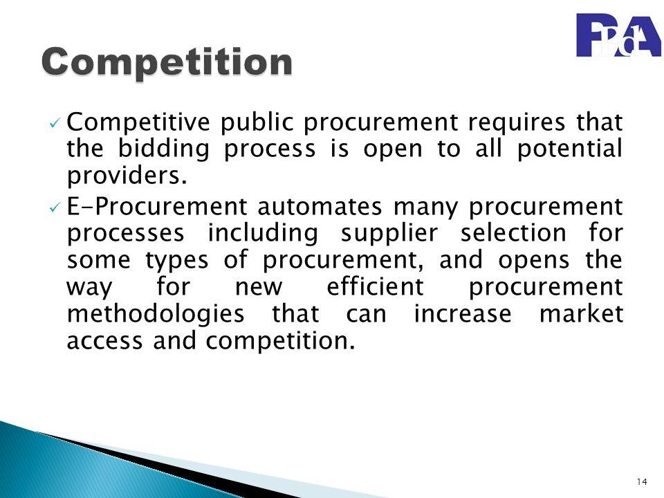 Competitive public procurement requires that the bidding process is open to all potential providers. E-Procurement automates many procurement processe