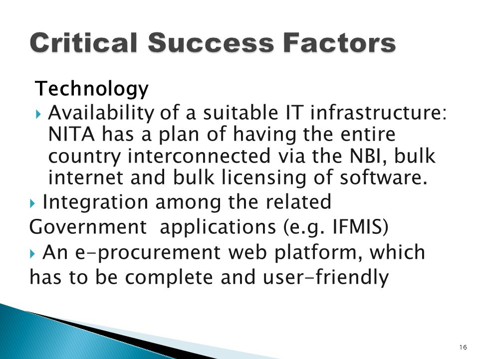 Technology  Availability of a suitable IT infrastructure: NITA has a plan of having the entire country interconnected via the NBI, bulk internet and