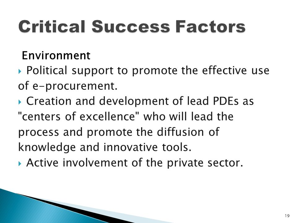 Environment  Political support to promote the effective use of e-procurement.  Creation and development of lead PDEs as