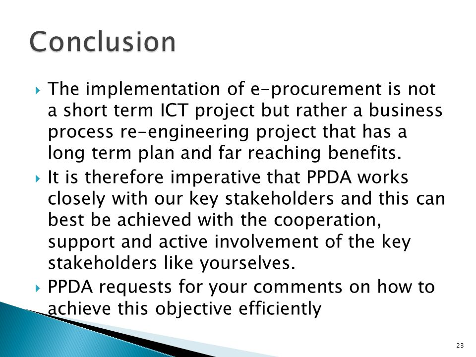  The implementation of e-procurement is not a short term ICT project but rather a business process re-engineering project that has a long term plan a