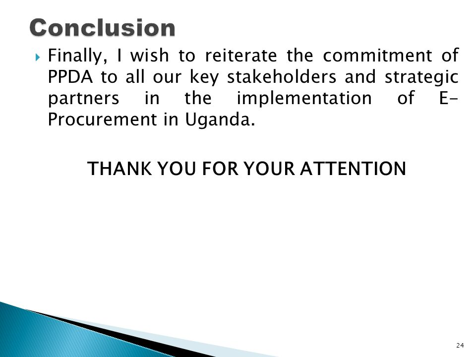  Finally, I wish to reiterate the commitment of PPDA to all our key stakeholders and strategic partners in the implementation of E- Procurement in Ug