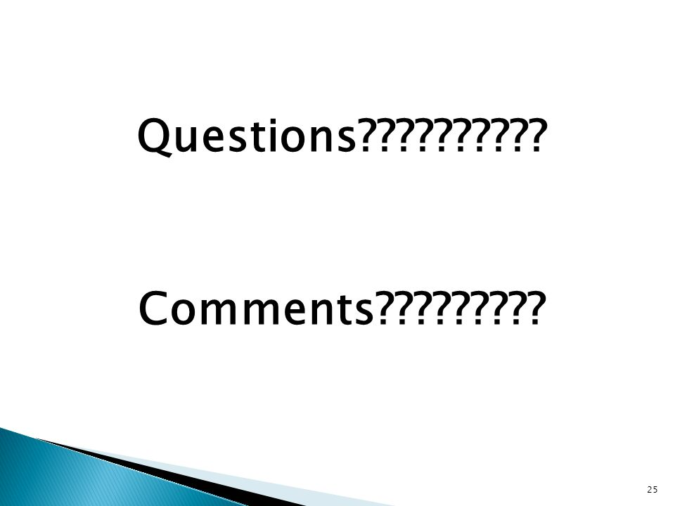 Questions?????????? Comments????????? 25