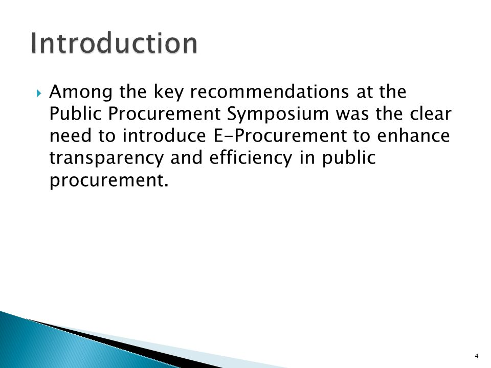  Among the key recommendations at the Public Procurement Symposium was the clear need to introduce E-Procurement to enhance transparency and efficien