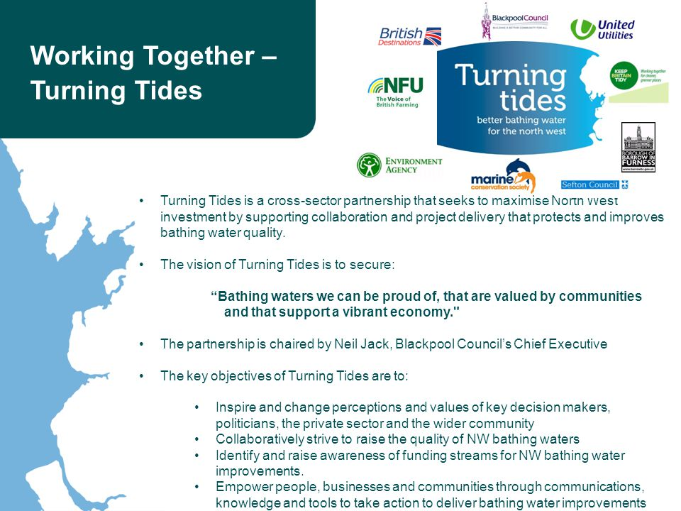 Working Together – Turning Tides Turning Tides is a cross-sector partnership that seeks to maximise North West investment by supporting collaboration and project delivery that protects and improves bathing water quality.