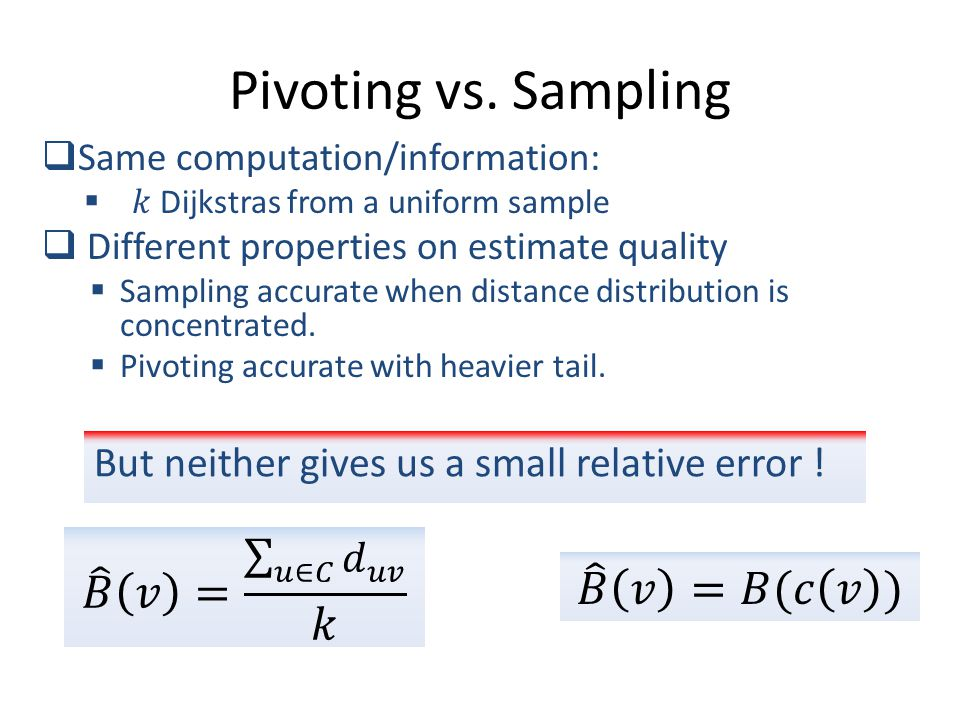 Pivoting vs. Sampling But neither gives us a small relative error !